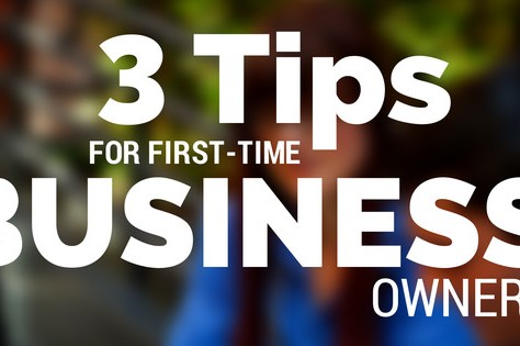 3 Tips For First-Time Business Owners
