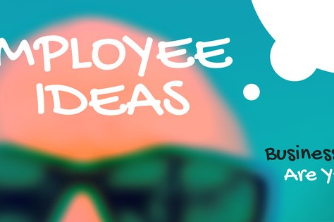 Employee Ideas: Business Leaders… Are You Listening?