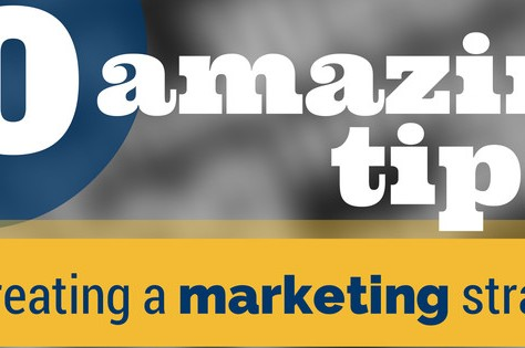 10 Amazing Tips For Creating A Marketing Strategy