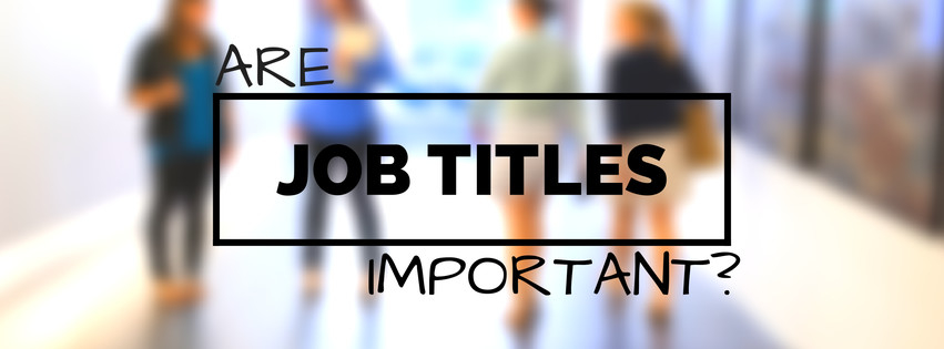 ARE JOB TITLES IMPORTANT?