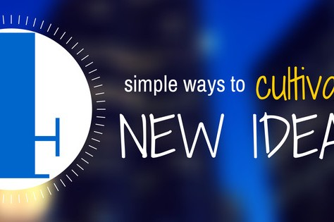 4 Simple Ways To Cultivate New Ideas