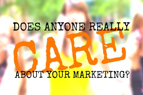 Does Anyone Really Care About Your Marketing?