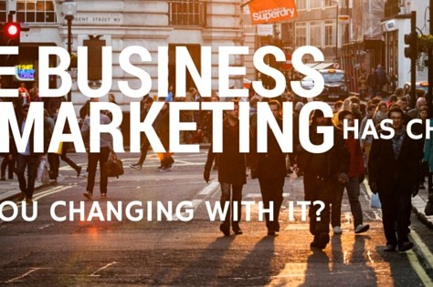 The Business Of Marketing Has Changed – Are You Changing With it?