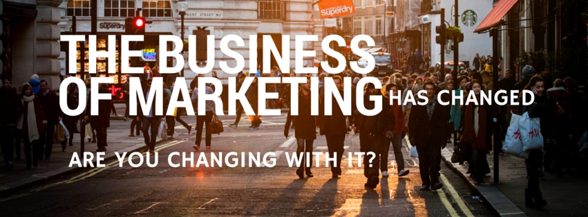 The Business of Marketing Has changed