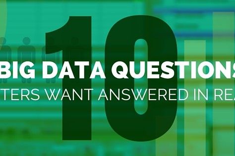 10 Big Data Questions Marketers Want Answered In Real Time