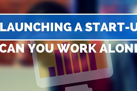 Launching A Start-Up – Can You Work Alone?