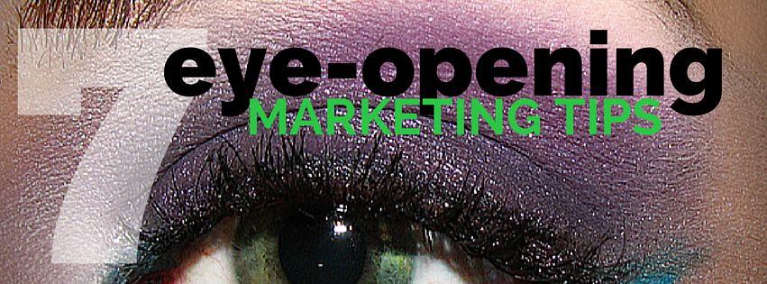 7 eye opening markeitng tips