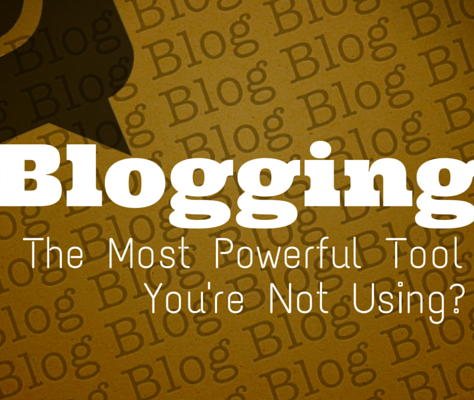 Is Blogging The Most Powerful Tool You Are Not Using?