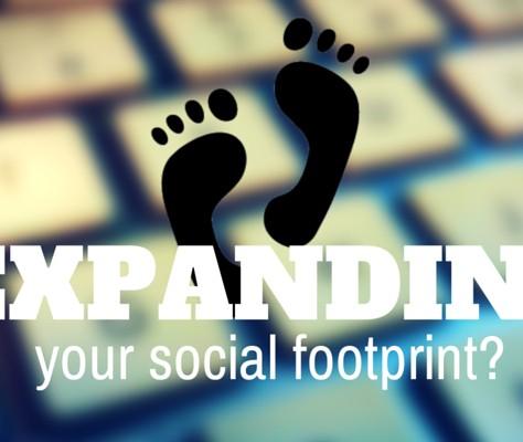 Expanding Your Social Footprint?