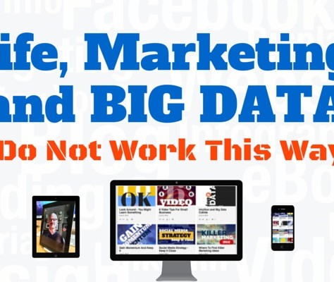 Life, Marketing And Big Data Do Not Work This Way