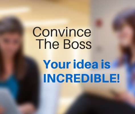 How To Convince The Boss Your Idea Is Incredible!