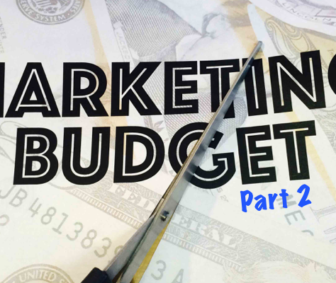 Money Is Tight, Start Cutting Your Marketing Budget  (Part 2)