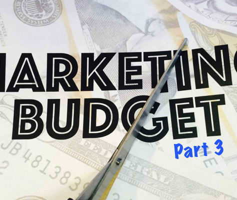 Money Is Tight, Start Cutting Your Marketing Budget – Part 3