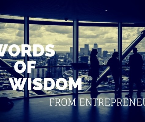 Words Of Wisdom From Entrepreneurs