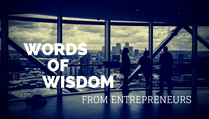 Words Of Wisdom From Entrepreneurs