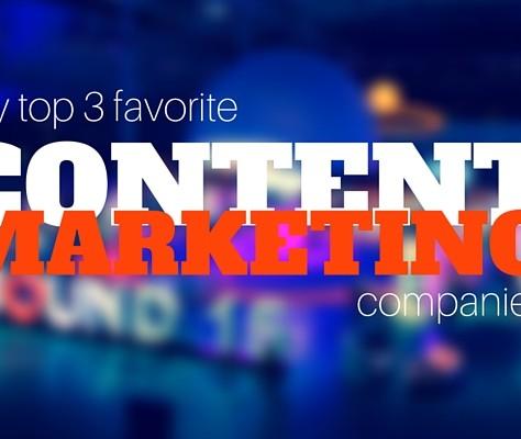 My Top Three Favorite Content Marketing Companies